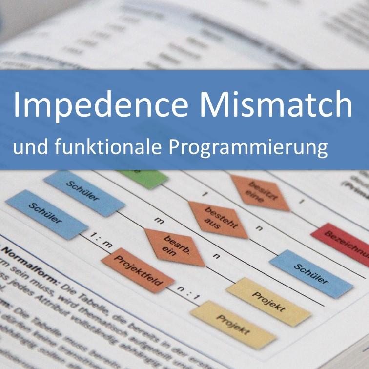 Impedence Mismatch, OOP, Funktionale Programmierung