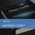Was ist wartbarer Code?