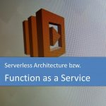 Serverless Architecture bzw. Function as a Service