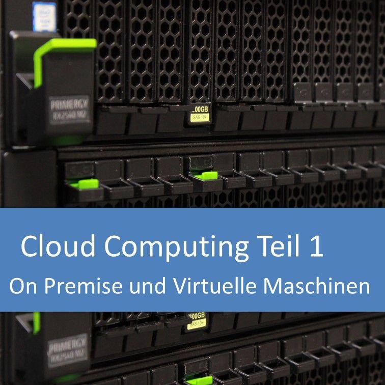 Cloud Computing: Anwendungsfälle, On Premise, Virtuelle Maschinen