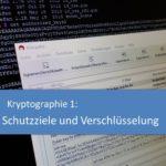 Kryptographie 1: Schutzziele und Verschlüsselung