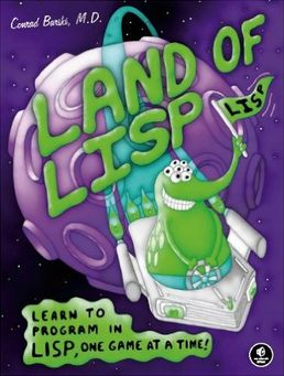 Conrad Barski - Land of Lisp: Learn to Program in Lisp, One Game at a Time! (Affiliate)