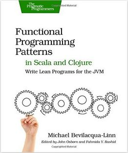 Michael Bevilacqua-Linn - Functional Programming Patterns in Scala and Clojure: Write Lean Programs for the JVM (Affiliate)
