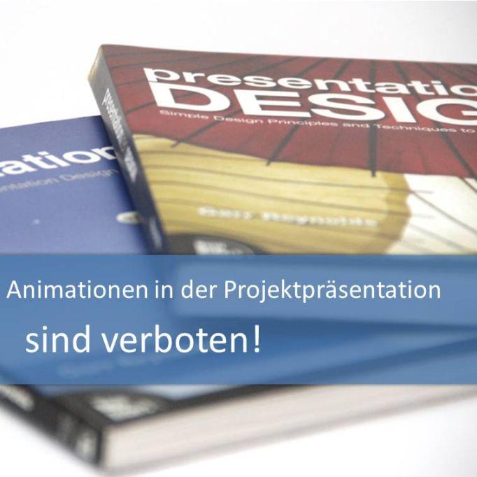 Animationen in der Projektpraesentation sind verboten!
