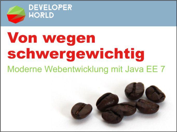 Von wegen schwergewichtig - Moderne Webentwicklung mit Java EE 7