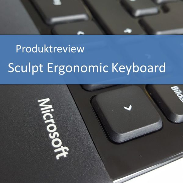 Produktreview: Sculpt Ergonomic Keyboard von Microsoft